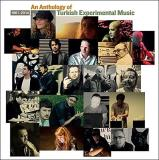 An Anthology Of Turkish Experimental Music 1961 2014 An Anthology Of Turkish Experimental Music 1961 2014