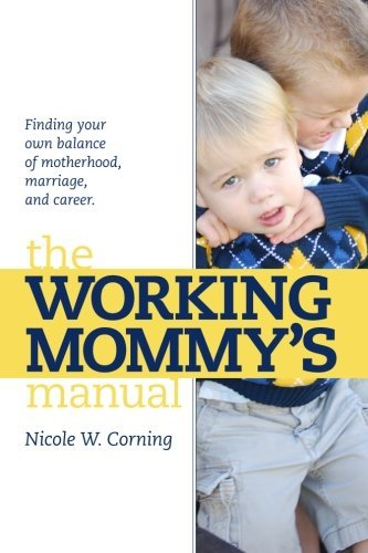 Nicole W. Corning The Working Mommy's Manual