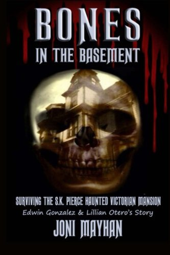 Joni Mayhan Bones In The Basement Surviving The S.K. Pierce Haunted Victorian Mansi