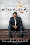 Cris Abrego Make It Reality Create Your Opportunity Own Your Success