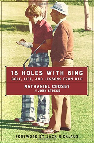 Nathaniel Crosby 18 Holes With Bing Golf Life And Lessons From Dad