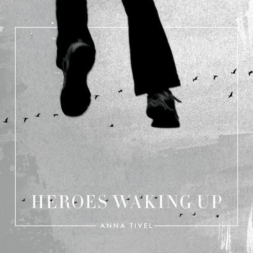 Anna Tivel Heroes Waking Up