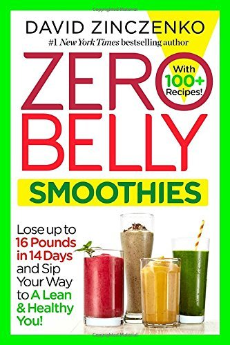 David Zinczenko Zero Belly Smoothies Lose Up To 16 Pounds In 14 Days And Sip Your Way