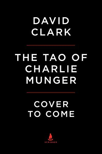 David Clark Tao Of Charlie Munger A Compilation Of Quotes From Berkshire Hathaway's