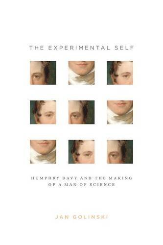 Jan Golinski The Experimental Self Humphry Davy And The Making Of A Man Of Science