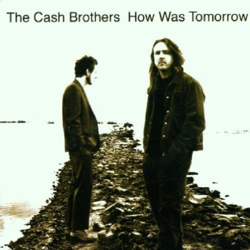 Cash Brothers How Was Tomorrow