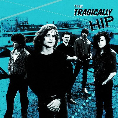 Tragically Hip Tragically Hip