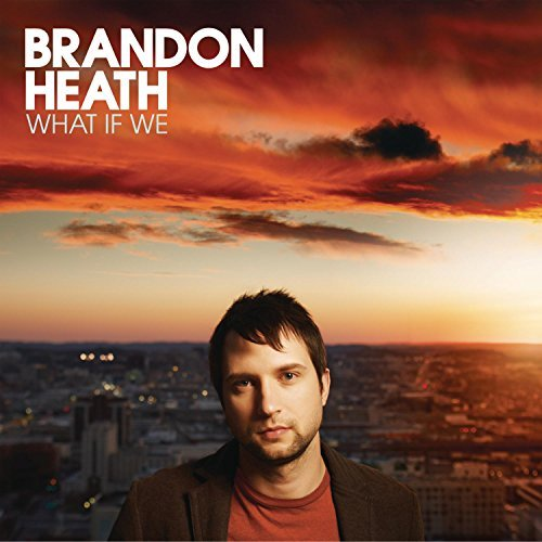 Brandon Heath What If We