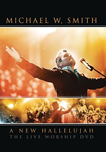 Michael W. Smith New Hallelujah Live New Hallelujah Live