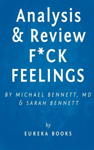 Eureka Books Analysis & Review F*ck Feelings One Shrink's Practical Advice For Managing All Li