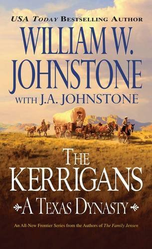 William W. Johnstone The Kerrigan's A Texas Dynasty