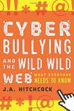 J. A. Hitchcock Cyberbullying And The Wild Wild Web What You Need To Know