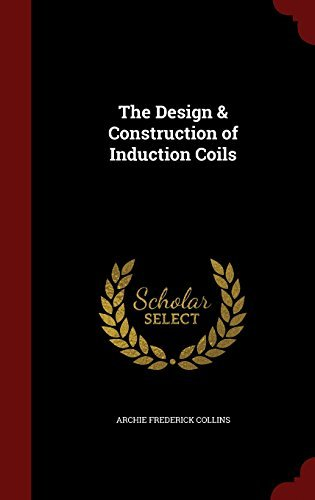 Archie Frederick Collins The Design & Construction Of Induction Coils
