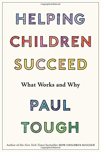 Paul Tough Helping Children Succeed What Works And Why