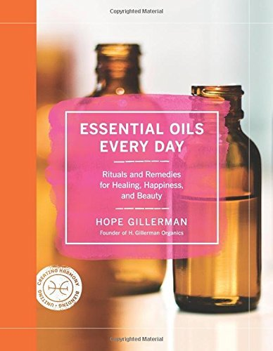 Hope Gillerman Essential Oils Every Day Rituals And Remedies For Healing Happiness And