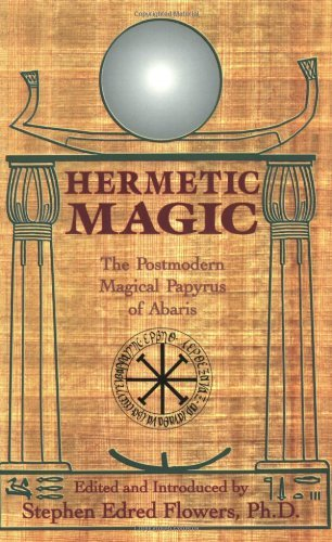 Stephen E. Flowers Hermetic Magic The Postmodern Magical Papyrus Of Abaris