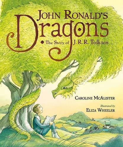 Caroline Mcalister John Ronald's Dragons The Story Of J. R. R. Tolkien