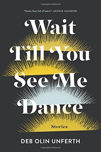 Deb Olin Unferth Wait Till You See Me Dance Stories