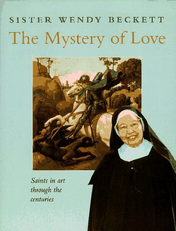 Sister Wendy Beckett The Mystery Of Love Saints In Art Through The Centuries