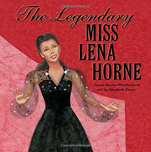 Carole Boston Weatherford The Legendary Miss Lena Horne