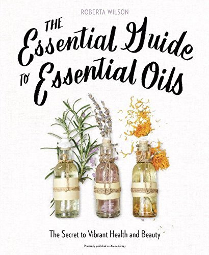 roberta-wilson-the-essential-guide-to-essential-oils-the-secret-to-vibrant-health-and-beauty