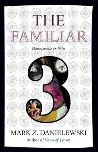 Mark Z. Danielewski The Familiar Volume 3 Honeysuckle & Pain
