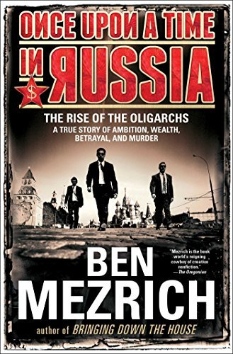 ben-mezrich-once-upon-a-time-in-russia-the-rise-of-the-oligarchs-a-true-story-of-ambiti