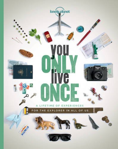 Lonely Planet You Only Live Once A Lifetime Of Experiences For The Explorer In All