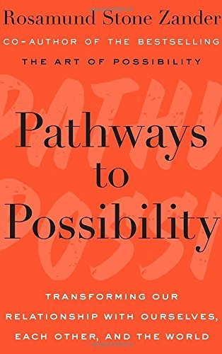 Rosamund Stone Zander Pathways To Possibility Transforming Our Relationship With Ourselves Eac