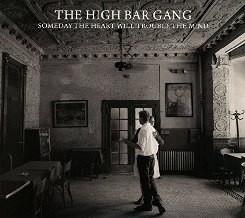 High Bar Gang Someday The Heart Will Trouble