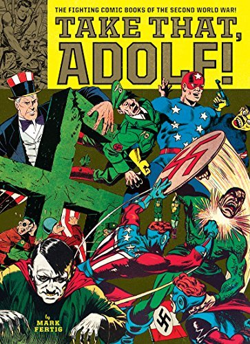 Mark Fertig Take That Adolf! The Fighting Comic Books Of The Second World War