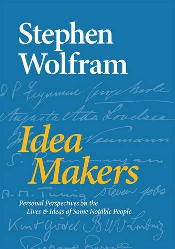 Stephen Wolfram Idea Makers Personal Perspectives On The Lives & Ideas Of Som