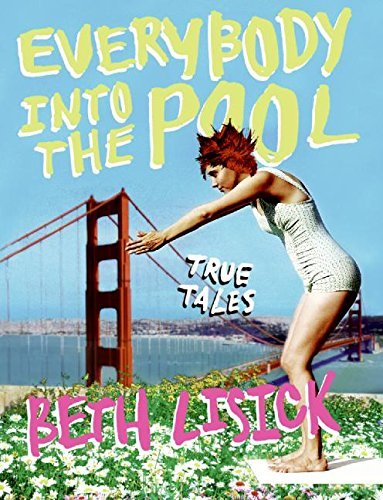 Beth Lisick Everybody Into The Pool True Tales
