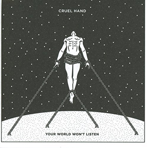 Cruel Hand Your World Won't Listen