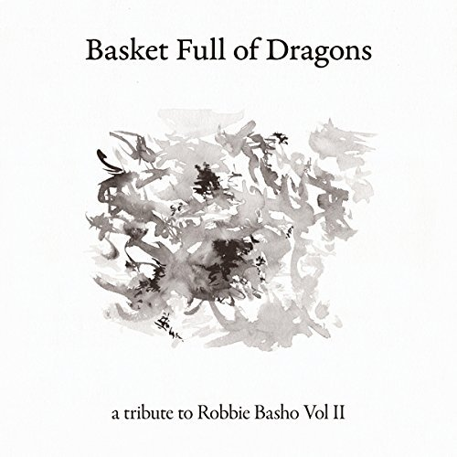 Basket Full Of Dragons A Tribute To Robbie Basho Volume Ii