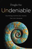 Douglas Axe Undeniable How Biology Confirms Our Intuition That Life Is D