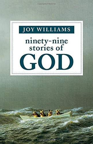 Joy Williams Ninety Nine Stories Of God