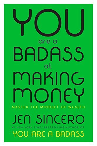 Jen Sincero You Are A Badass At Making Money Master The Mindset Of Wealth
