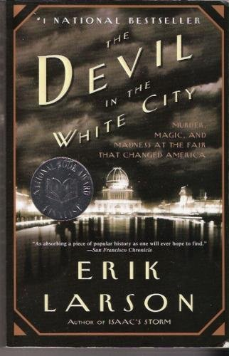 Erik Larson The Devil In The White City Murder Magic & Madness At The Fair That Changed Americal