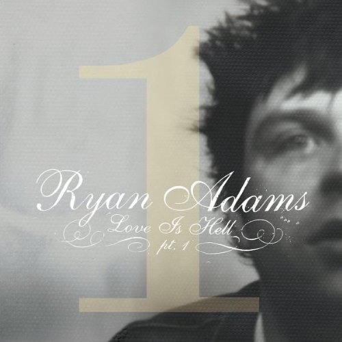Ryan Adams Love Is Hell Part 1 Ep