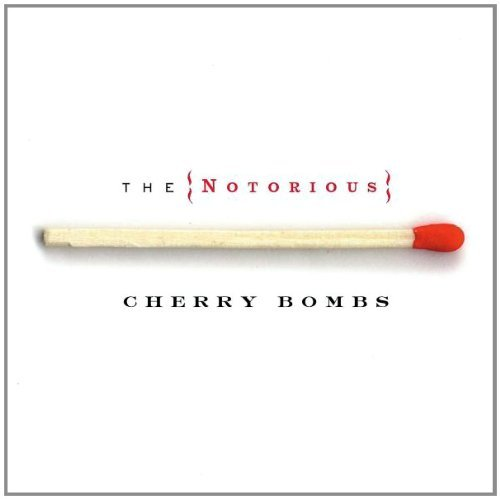 Cherry Bombs Notorious Cherry Bombs