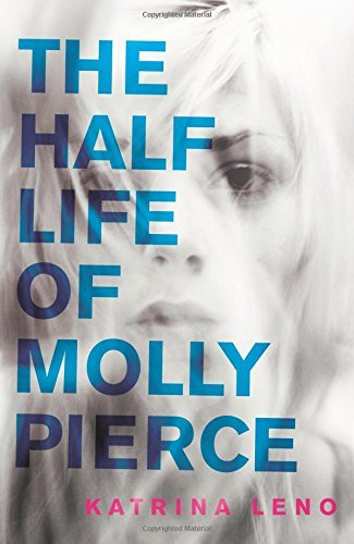 Katrina Leno The Half Life Of Molly Pierce