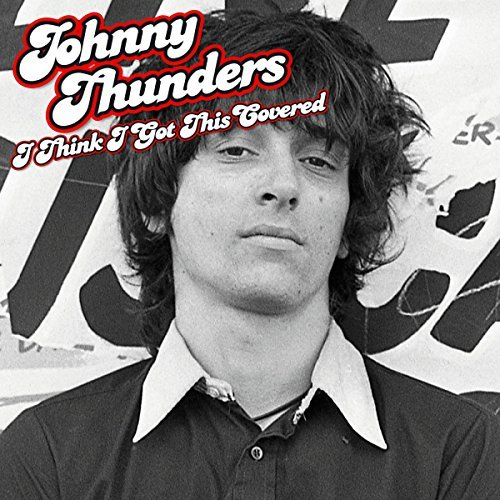 Johnny Thunders Thunders Johnny I Think I Got