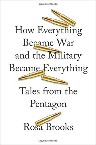 rosa-brooks-how-everything-became-war-and-the-military-became-tales-from-the-pentagon