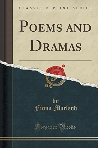 Fiona Macleod Poems And Dramas (classic Reprint)