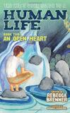 Rebecca Brenner The Kid's User Guide To A Human Life Book Two An Open Heart