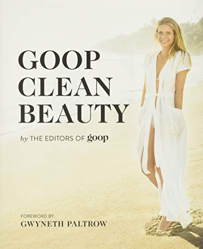 From The Editors Of Goop Goop Clean Beauty