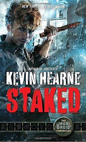 Kevin Hearne Staked The Iron Druid Chronicles Book Eight