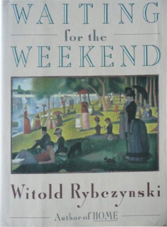 Witold Rybczynski Waiting For The Weekend