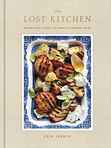 Erin French The Lost Kitchen Recipes And A Good Life Found In Freedom Maine